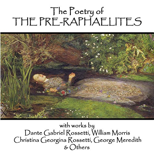 The Pre-Raphaelite Poets                   By:                                                                                                                                 William Morris,                                                                                        Dante Gabriel Rossetti,                                                                                        George Meredith                               Narrated by:                                                                                                                                 Richard Mitchley,                                                                                        Ghizela Rowe,                                                                                        Eve Karpf                      Length: 1 hr and 15 mins     Not rated yet     Overall 0.0