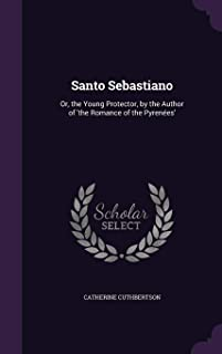 Santo Sebastiano: Or, the Young Protector, by the Author of 'The Romance of the Pyrenees'