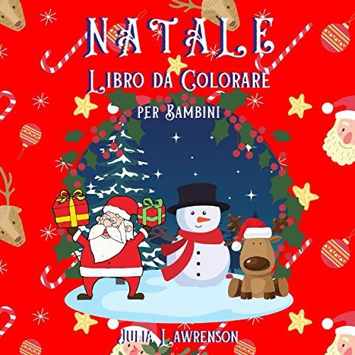 Natale Libro da Colorare per Bambini: Natale da Colorare per Bambini dai 4 agli 8 anni, 40 Bellissime Immagine del Natale da Colorare, con Tutti i Suoi Personaggi.