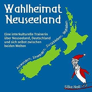 Wahlheimat Neuseeland - Auswandern, Einwandern, Zurückkehren, Wegbleiben Titelbild