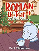 Roman the Teapot: A Christmas Adventure