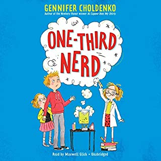 One-Third Nerd                   Written by:                                                                                                                                 Gennifer Choldenko                               Narrated by:                                                                                                                                 Maxwell Glick                      Length: 3 hrs and 47 mins     Not rated yet     Overall 0.0