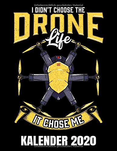 I Didn\'t Choose The Drone Life It Chose Me Kalender 2020: Hexacopter Drohne - Pilot - Drohnen Kalender Terminplaner Buch - Jahreskalender - Wochenkalender - Jahresplaner