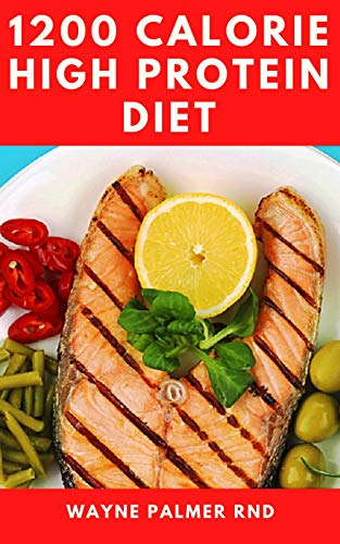 1200-CALORIE HIGH PROTEIN DIET :  The Effective Guide On Calorie High Protein For Metabolism Boost (English Edition)