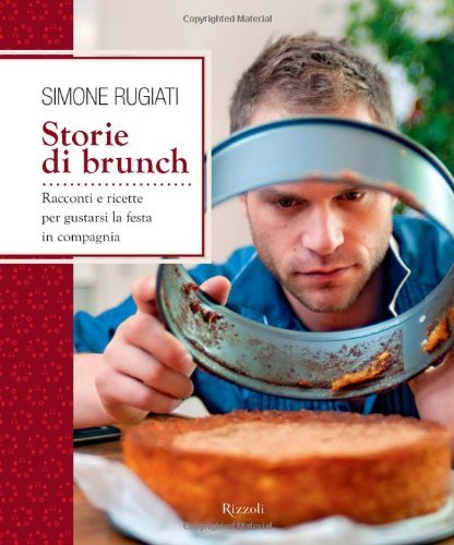 Storie di brunch. Racconti e ricette per gustare e condividere la domenica in compagnia