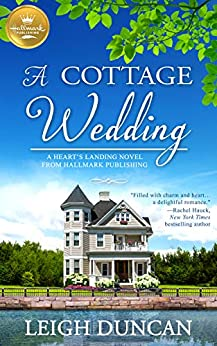 A Cottage Wedding: A Heart's Landing Novel from Hallmark Publishing by [Leigh Duncan]