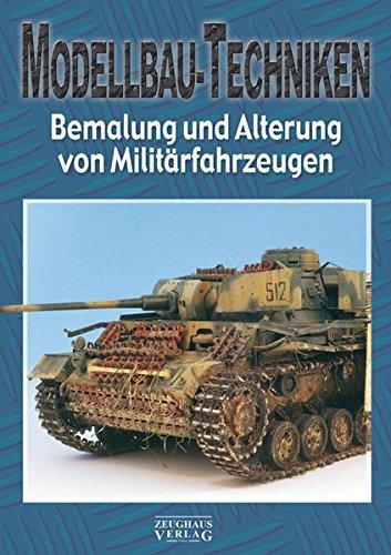Bemalung und Alterung von Militärfahrzeugen: Teil 2: Bemalung und Alterung von Militärfahrzeugen (Modellbau-Techniken, Band 1)
