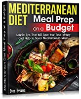 MEDITERRANEAN DIET Meal Prep on a Budget: Simple Tips That Will Save Your Time, Money and Help to Savor Mediterranean Meals (HEALTH, DIETS & WEIGHT LOSS Book 14) (English Edition)