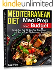 MEDITERRANEAN DIET Meal Prep on a Budget: Simple Tips That Will Save Your Time, Money and Help to Savor Mediterranean Meals (Health, Diets & Weight Loss Book 14)