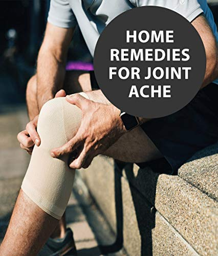 Home Remedies For Joint Ache: A 30 Pages Guide To Learn The Secret To Healthy Joints – With Natural Home Remedies, Excellent Exercise Tips, Healthy Lifestyles And So Much More! (English Edition)