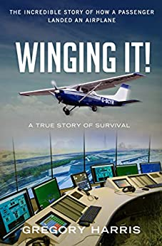 Winging It!: The True Story of How a Passenger Landed an Airplane by [Gregory Harris]