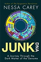 Junk DNA: A Journey Through the Dark Matter of the Genome by Nessa Carey(2015-04-14)