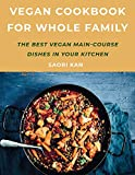 Vegan Cookbook for Whole Family: The best Vegan Main Course Dishes in Your Kitchen