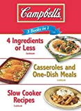 Campbell's 3 Books in 1: 4 Ingredients or Less Cookbook, Casseroles and One-Dish Meals Cookbook, Slow Cooker Recipes Cookbook
