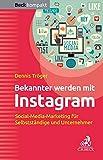 Bekannter werden mit Instagram: Social-Media-Marketing für Selbstständige und...