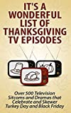 It's a Wonderful List of Thanksgiving TV Episodes: Over 500 Television Sitcoms and Dramas that Celebrate and Skewer Turkey Day and Black Friday (English Edition)