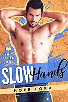 Slow Hands (Makes My Heart Race Book 3) by [Hope Ford]