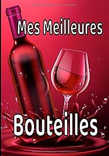 Mes meilleures bouteilles: Grand livret pour les amateurs de bon vins. Noter toutes les..