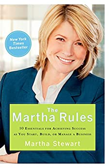 The Martha Rules: 10 Essentials for Achieving Success as You Start, Build, or Manage a Business by [Martha Stewart]