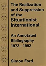 The Realization & Suppression of the Situationist International: An Annotated Bibliography, 1972-1992