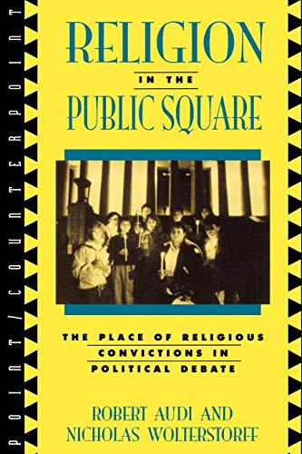 Religion in the Public Square: The Place of Religious Convictions in Political Debate (Point/Counterpoint) (Point/Counte