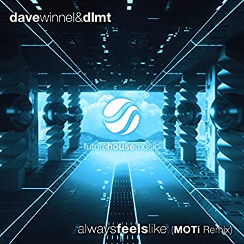 Always Feels Like (MOTi Remix)