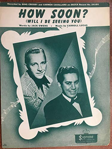 HOW SOON? (1944 Carroll Lucas SHEET MUSIC excellent condition) as recorded by Bing Crosby and Carmen Cavallaro on DECCA 24101