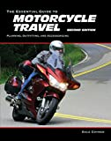 The Essential Guide to Motorcycle Travel, 2nd Edition: Tips, Technology, Advanced Techniques (Essential Guide Series)
