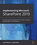 Implementing Microsoft SharePoint 2019: An expert guide to SharePoint Server for architects, administrators, and developers