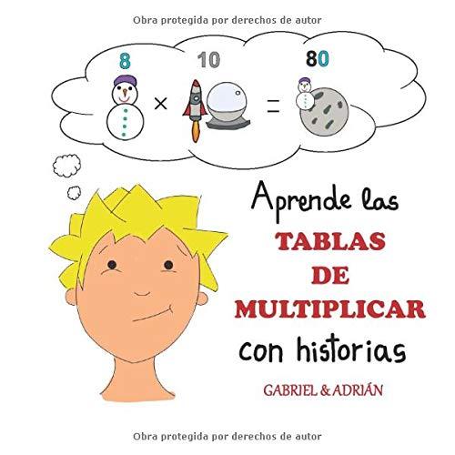 Aprende las tablas de multiplicar con historias: Cómo ayudar a los niños a recordar las tablas de multiplicar asociando una pequeña historia, dibujo a cada multiplicación