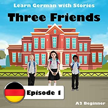 Learn German with Stories: Three Friends, Episode 1 (A2 Beginner)