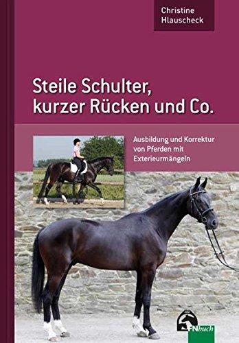 Steile Schulter, kurzer Rücken und Co.: Ausbildung und Korrektur von Pferden mit Exterieurmängeln