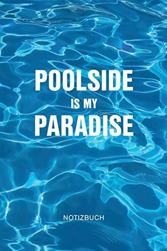 Poolside is my Paradise Notizbuch: Für die Planung, Errichtung und Instandhaltung Ihres Swimming Pools | 6x9 Format | Kariert | 100 Seiten | Soft Cover