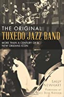 The Original Tuxedo Jazz Band:: More than a Century of a New Orleans Icon by Sally Newhart(2013-03-19)