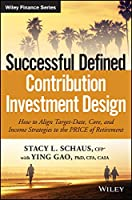 Successful Defined Contribution Investment Design: How to Align Target-Date, Core, and Income Strategies to the PRICE of Retirement (Wiley Finance)