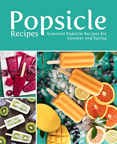 Popsicle Recipes: Essential Popsicle Recipes for Summer and Spring (2nd Edition) by [BookSumo Press]