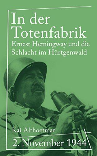 In der Totenfabrik: 2. November 1944. Ernest Hemingway und die Schlacht im Hürtgenwald (Reihe