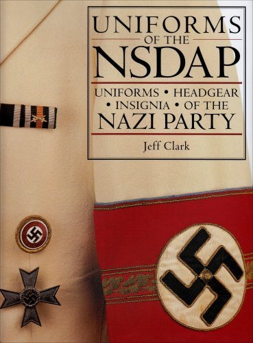 Uniforms of the NSDAP: Uniforms - Headgear - Insignia of the Nazi Party by Jeff Clark (2006-12-07)
