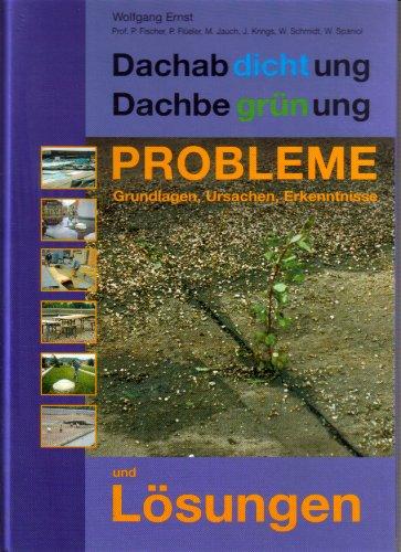Dachabdichtung Dachbegrünung. Teil 5: Probleme und Lösungen: Grundlagen, Ursachen, Erkenntnisse