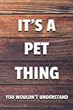 """It's a Pet Thing You Wouldn't Understand: 6x9"""" Lined Notebook/Journal Funny Gift Idea"""