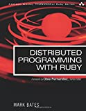 Distributed Programming with Ruby (Addison-Wesley Professional Ruby Series) - Mark Bates