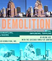 Demolition: The Art of Demolishing, Dismantling, Imploding, Toppling and Razing