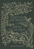 Cuentos extraños para niños peculiares/ Tales of the Peculiar (Spanish Edition)