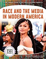Race and the Media in Modern America (Core Library Guide to Racism in Modern America)