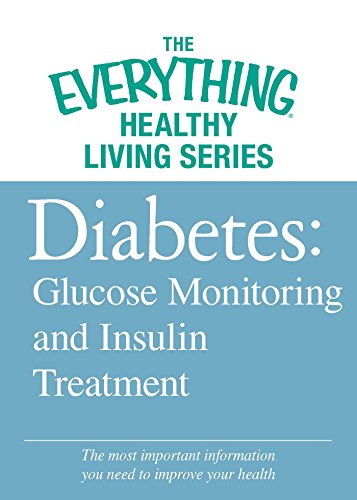 Diabetes: Glucose Monitoring and Insulin Treatment: The most important information you need to improve your health (The Everything® Healthy Living Series) (English Edition)