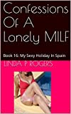 Confessions Of A Lonely MILF: Book 16: My Sexy Holiday In Spain