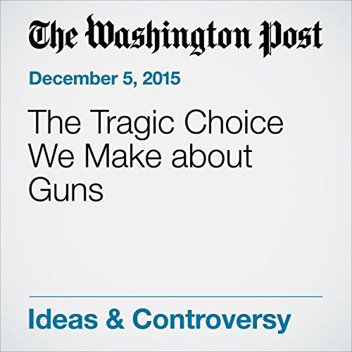 The Tragic Choice We Make about Guns audiobook cover art