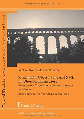 Maschinelle Übersetzung und XML im Übersetzungsprozess: Prozesse der Translation und Lokalisierung im Wandel. Zwei Beiträge, hg. von Uta Seewald-Heeg ... und Praxis des Übersetzens und Dolmetschens)