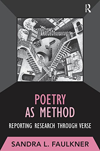 Poetry as Method: Reporting Research Through Verse (Developing Qualitative Inquiry Book 6)