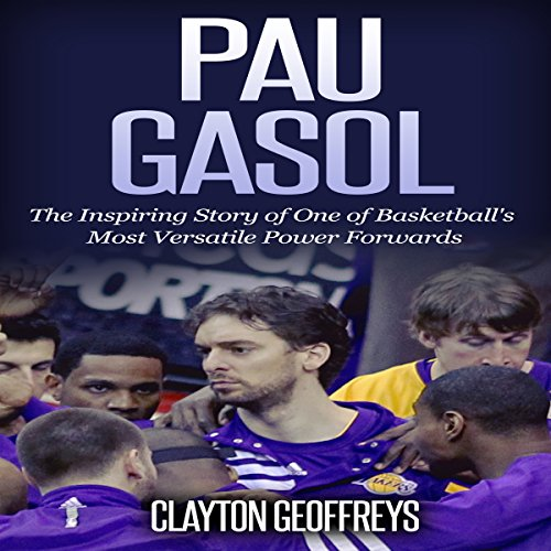 Pau Gasol: The Inspiring Story of One of Basketball's Most Versatile Power Forwards audiobook cover art
